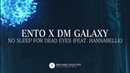 Ento x DM Galaxy No Sleep For Dead Eyes feat Hannabelle