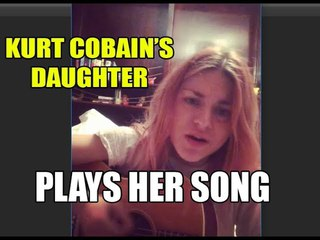 Does she look like her daddy? Kurt Cobain's daughter singing and playing her own song