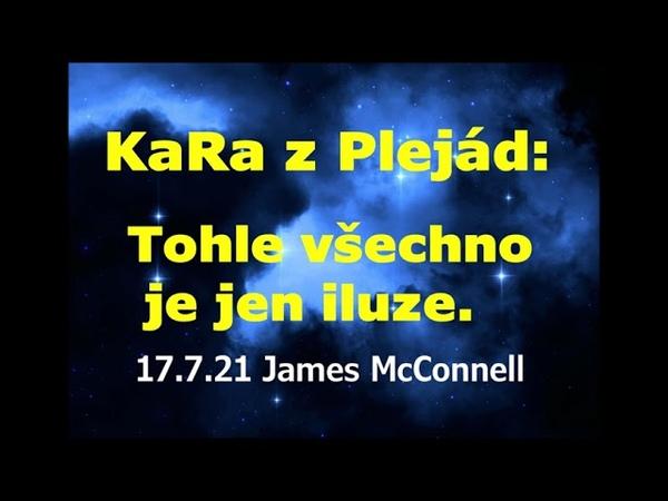 KaRa z Plejád Tohle všechno je jen iluze 17 7 21 James McConnell