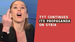 The Young Turks (TYT) continues its propaganda on Syria