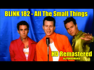 Blink 182 - All The Small Things (HD Remastered by Punkomania)