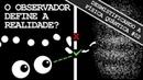 O Observador Define a Realidade A Sobreposição Quântica Desmistificando a Física Quântica 02