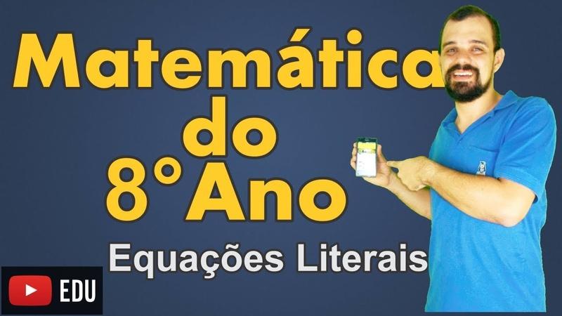 8o Ano Equações Literais Completo 13 21 Álgebra Ensino Fundamental