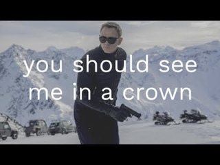 James Bond 007 SPECTRE with Billie Eilish - you should see me in a crown