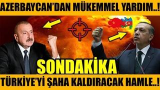 AZERBAYCAN MÜKEMMEL YARDIM YAPTI..!! TÜRKİYE ŞAHA KALKIYOR..!! (Azerbaycan Türkiye Son Dakika)