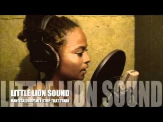 Danitsa Dubplate Little Lion Sound Stop That Train Hip Hop 2012