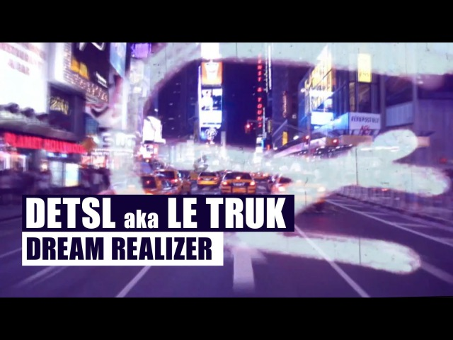 Detsl aka Le Truk Dream Realizer Official video