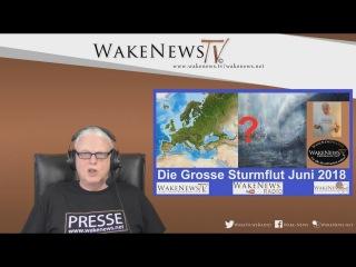 Die grosse Sturmflut Juni 2018? - Wake News Radio/TV 20180308