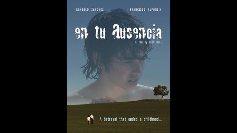 En Tu Ausencia HD (In Your Absence) 2008, by Ivan Noel, directors cut.