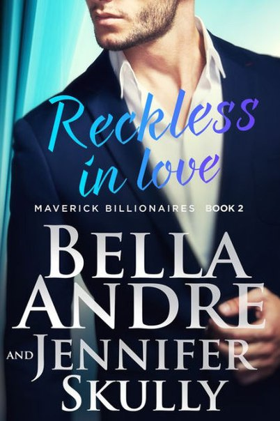 Reckless In Love (The Maverick Billionaires #2) - Bella Andre, Jennifer Skully