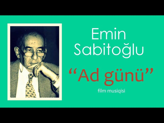 Emin Sabitoğlu Ad günü filminin fon musiqisi