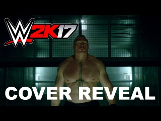 WWE 2K17 Brock Lesnar Cover Reveal