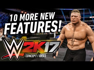WWE 2K17 10 More New Features! (Concept/Ideas)