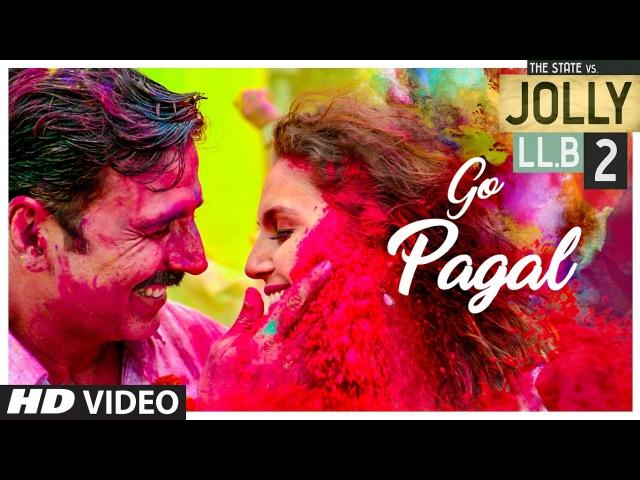 Jolly LLB 2 GO PAGAL Video Song Akshay Kumar Huma Qureshi Manj Musik Raftaar Nindy Kaur