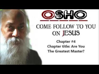 Osho : Are You The Greatest Master? - Come Follow To You (on jesus) [4]