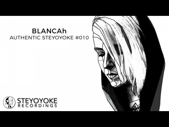 BLANCAh Presents Authentic Steyoyoke 010 Continuos Dj Mix