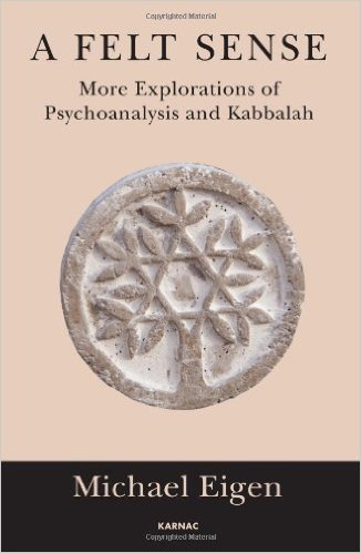 Michael Eigen-A Felt Sense More Explorations of Psychoanalysis and Kabbalah-Karnac Books 2014