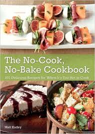 The No-Cook No-Bake Cookbook- 101 Delicious Recipes for When It's Too Hot to Cook