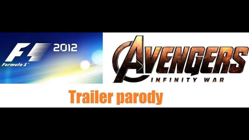 AVENGERS: INFINITY WAR - TRAILER PARODY F1 2012 STYLE [ENG]
