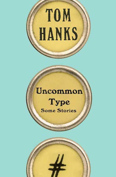 Uncommon Type: Some Stories - Tom Hanks