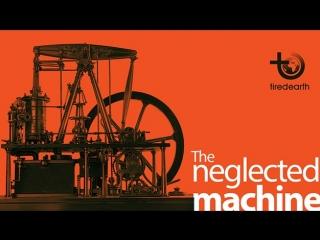 The neglected machine