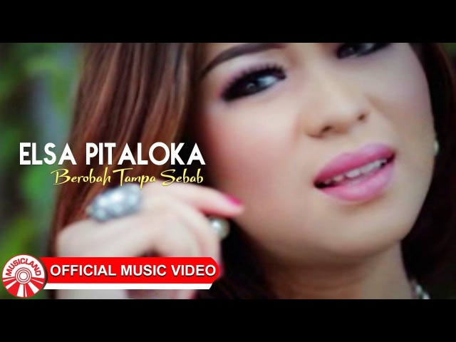 Elsa Pitaloka - Berobah Tampa Sebab [Official Music Video HD]