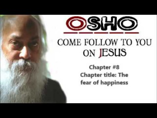 Osho : The fear of happiness - Come Follow To You (on jesus) [8]