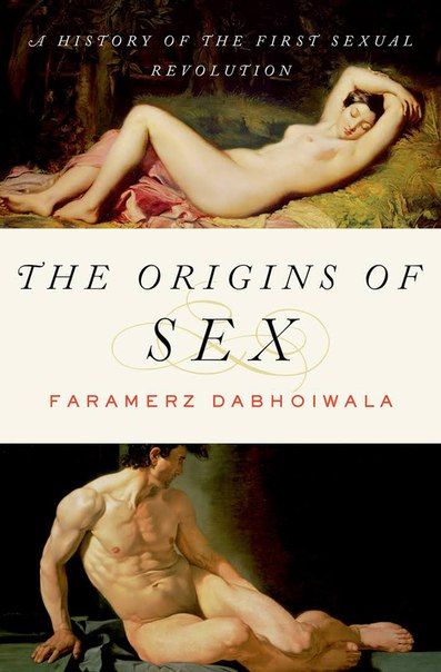 The Origins of Sex  A History of the First Sexual Revolution