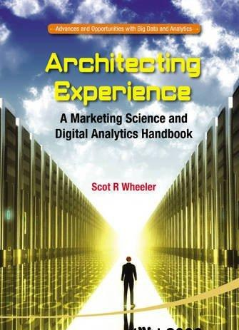 Architecting Experience A Marketing Science And Digital Analytics Handbook