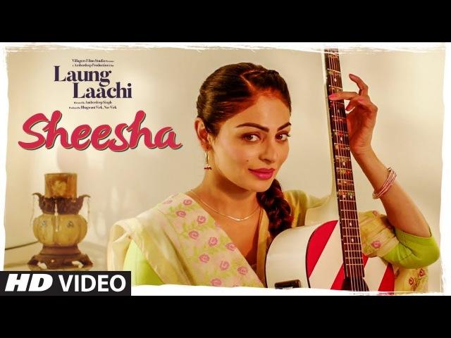 SHEESHA Laung Laachi Video Song Mannat Noor Ammy Virk Neeru Bajwa Amrit Maan Mannat Noor