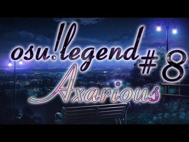 Osu legend 8 Axariosu История игрока Axarious