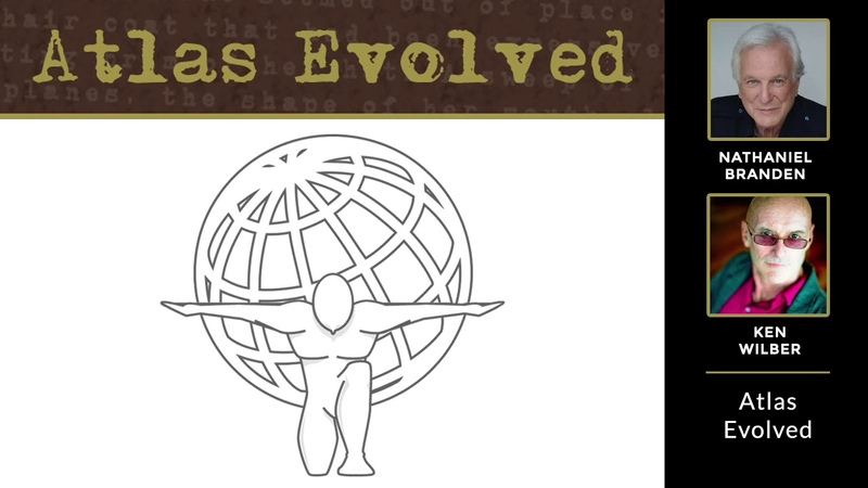 Nathaniel Branden and Ken Wilber Atlas Evolved
