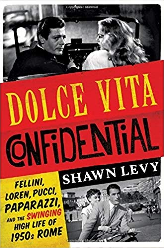 Dolce Vita Confidential Fellini- Loren- Pucci- Paparazzi- and the Swinging High Life of 1950s Rome