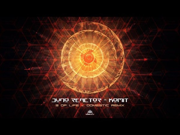 Juno Reactor Komit 3 Of Life Domestic Remix ᴴᴰ