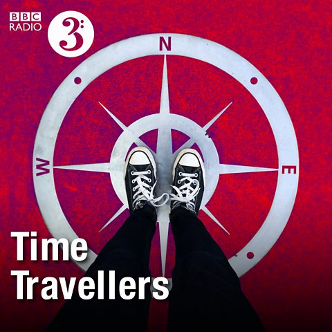 BBC RADIO 3: TIME TRAVELLERS