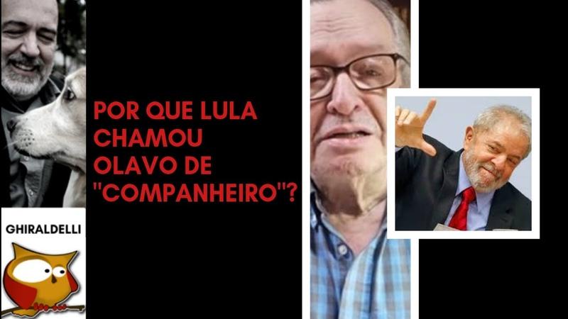 Por que Lula tem chamado Olavo de companheiro?
