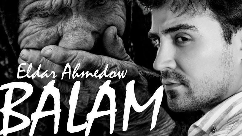 ⭐ ELDAR AHMEDOW ⭐ BALAM AYDYM 2019 ⭐