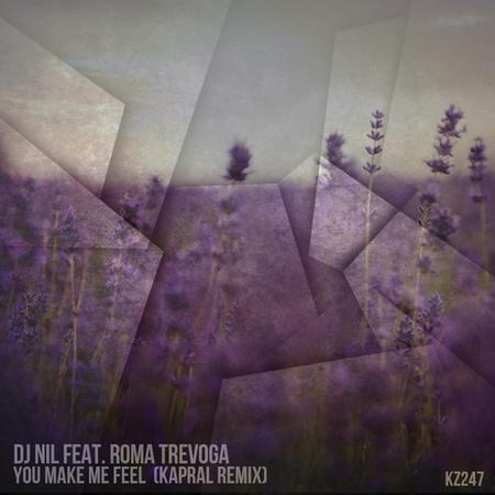 Dj Nil Feat Roma Trevoga You Make Me Feel Kapral Remix