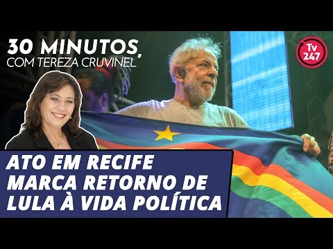 30 minutos com Tereza Cruvinel (18.11.19): Ato em Recife marca retorno de Lula à vida política