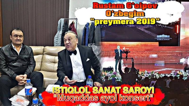 Rustam G'oipov O'zbegim Preymera 2019 Istiqlol sanat saroyida Muqaddas ayol konsertidan