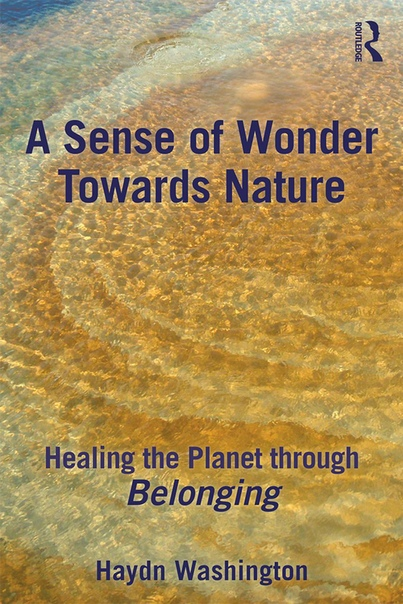 A Sense of Wonder Towards Nature Healing the Planet Through Belonging by Haydn Washington