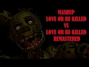 MASHUP : Love Or Be Killed VS. Love Or Be Killed Remastered : Fazbear 1983