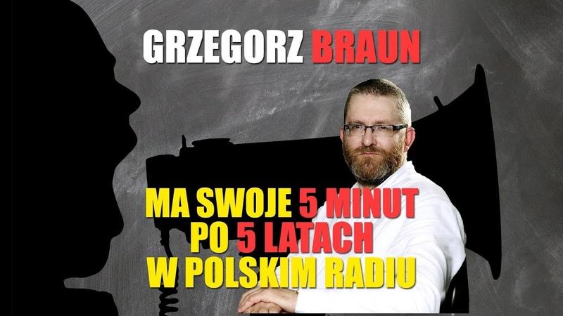 Grzegorz Braun miał swoje 5 minut po 5 latach w Polskim Radiu