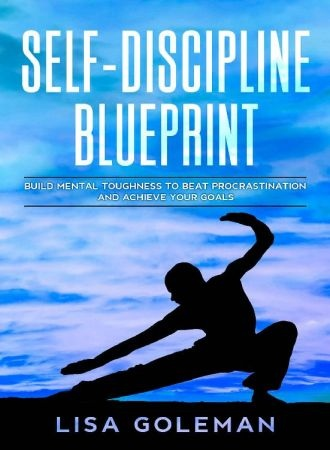 Self-Discipline Blueprint  Build Mental Toughness to Beat Procrastination and Achieve Your Goals
