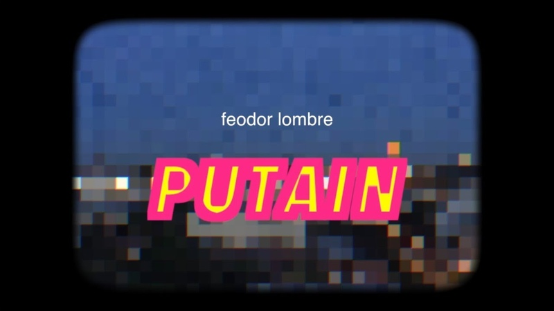 Feodor Lombre - Putain