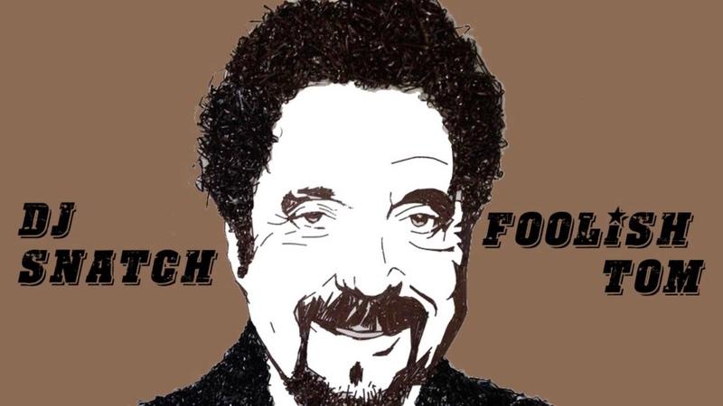 DJ Snatch - Foolish Tom