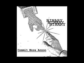 BINARY - Commit More Arson [2018]