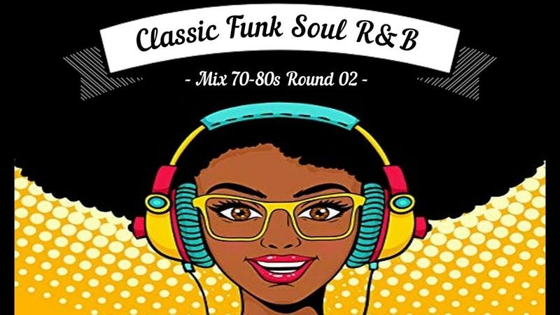 Old School | Classic Funk Soul RB Mix 70-80s | Round 02 [Dj S Remix]