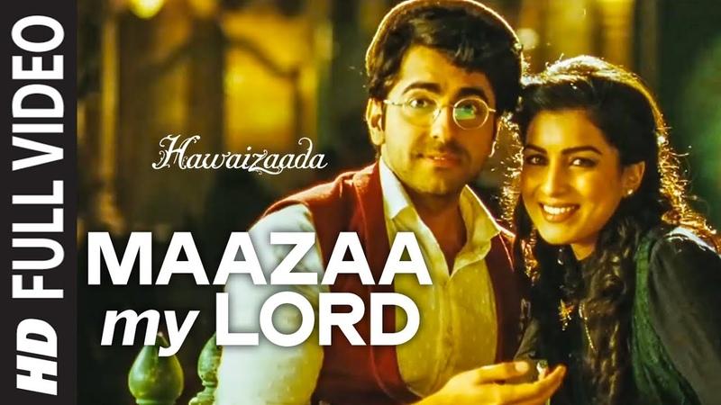 Maazaa My Lord FULL VIDEO Song | Ayushmann Khurrana | Hawaizaada | Mohit Chauhan, Neeti Mohan
