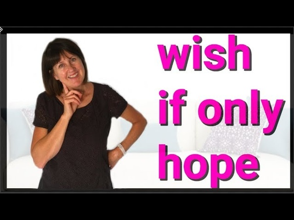 Wishes and regrets WISH IF ONLY HOPE English grammar